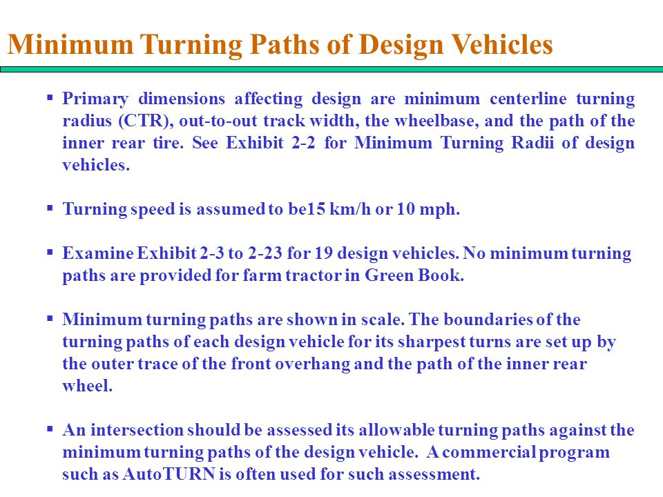 Minimum Turning Paths of Design Vehicles  Primary dimensions affecting design are minimum centerline turning radius (CTR), out-to-out track width, th