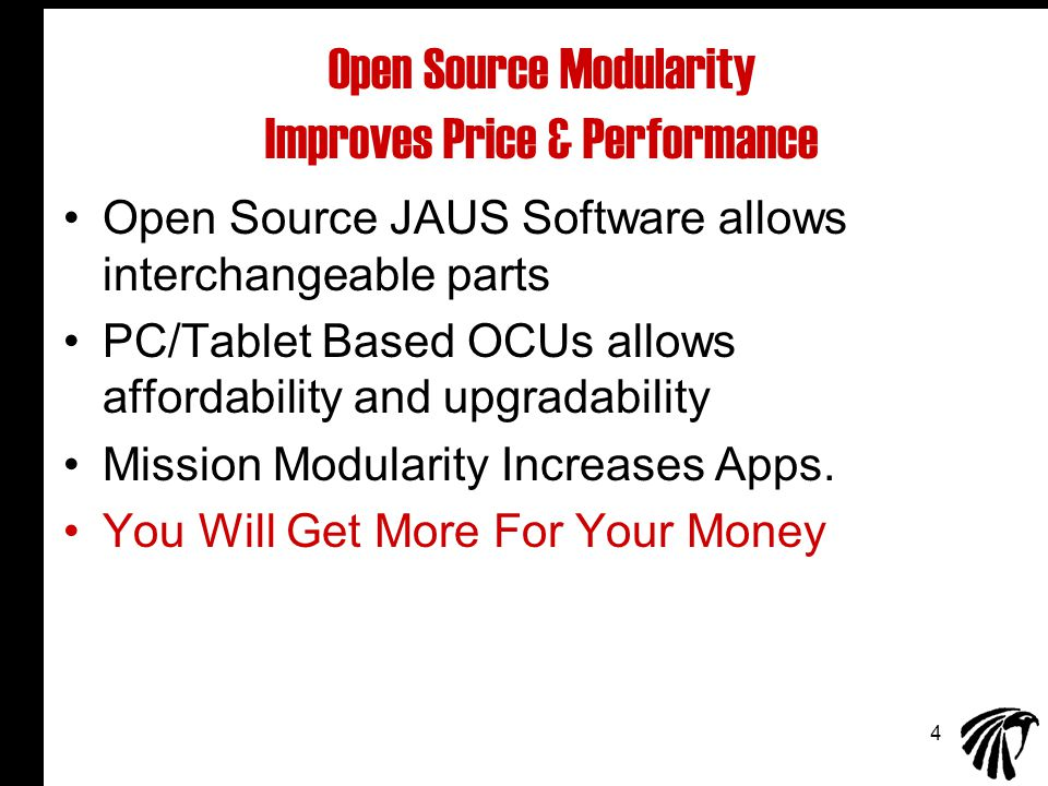 4 Open Source Modularity Improves Price & Performance Open Source JAUS Software allows interchangeable parts PC/Tablet Based OCUs allows affordability and upgradability Mission Modularity Increases Apps.