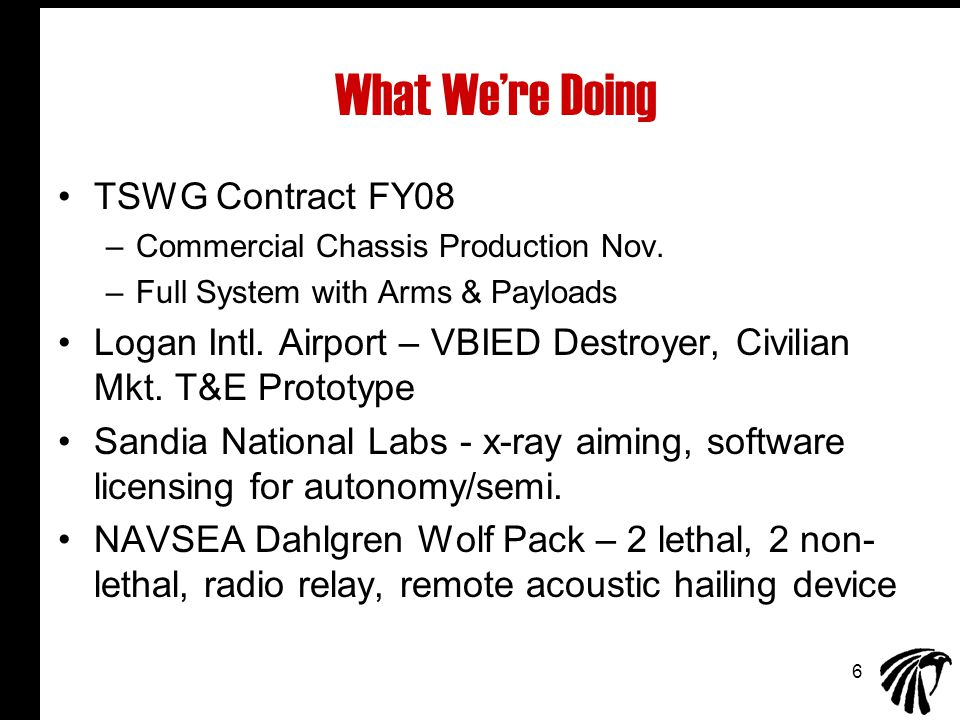 6 What We're Doing TSWG Contract FY08 –Commercial Chassis Production Nov.