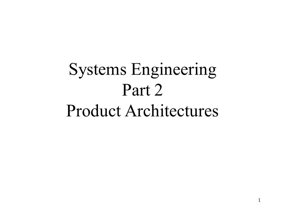 1 Systems Engineering Part 2 Product Architectures