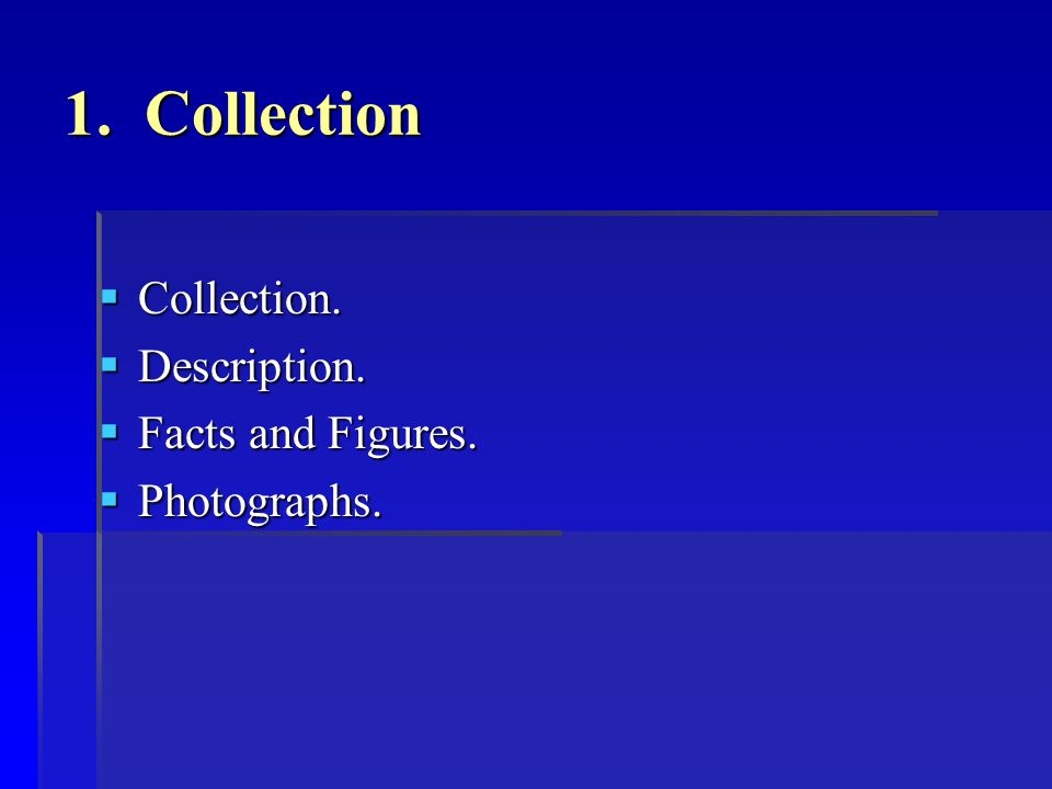 1. Collection  Collection.  Description.  Facts and Figures.  Photographs.
