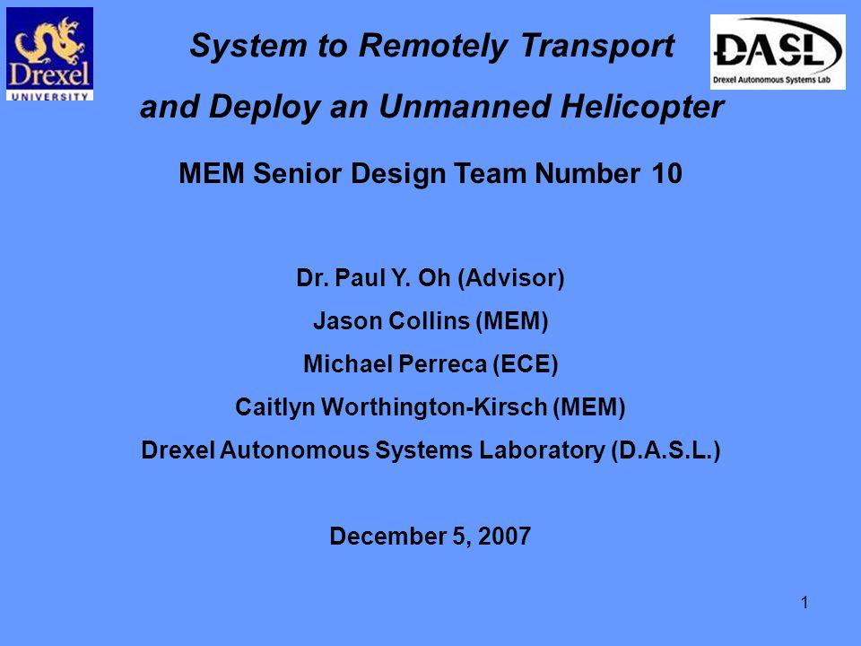 1 System to Remotely Transport and Deploy an Unmanned Helicopter MEM Senior Design Team Number 10 Dr.