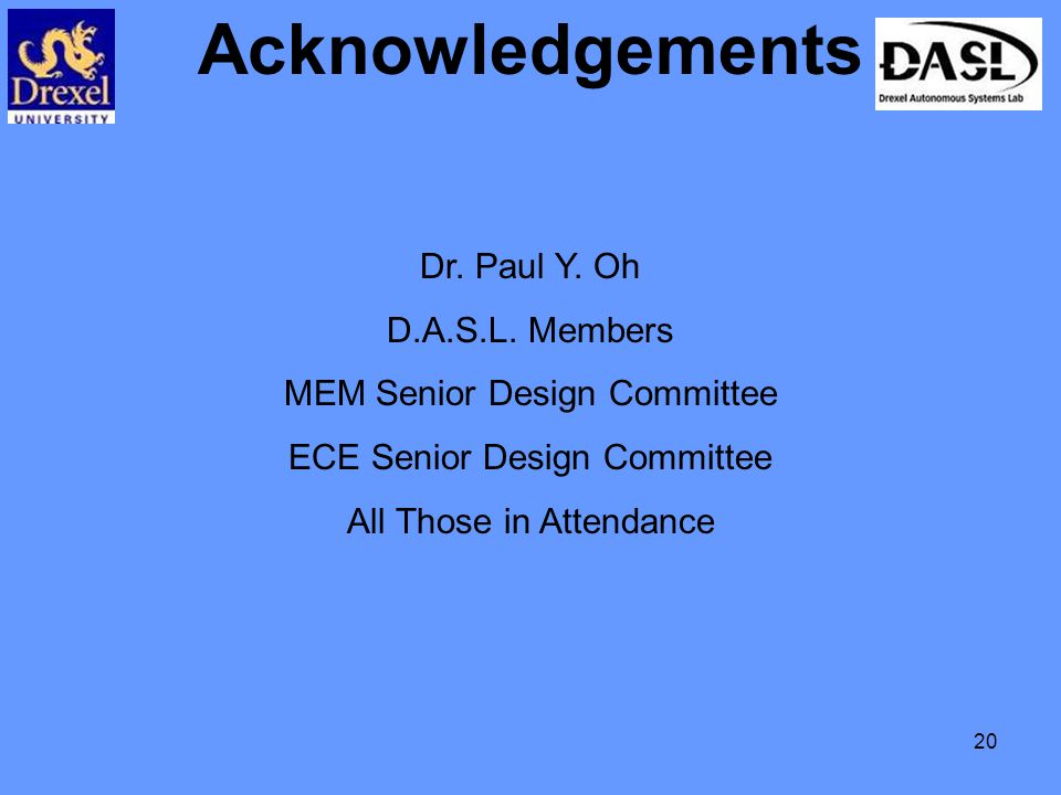 20 Acknowledgements Dr. Paul Y. Oh D.A.S.L.