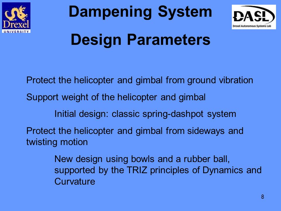 9 Dampening System Proposed Solution Proof-of-concept model Compressible ball between two bowls Allows for sideways and twisting movement Transference of approximately 5% of vibration at 5 Hz