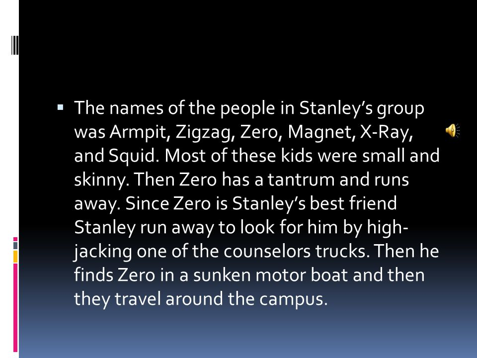  The names of the people in Stanley's group was Armpit, Zigzag, Zero, Magnet, X-Ray, and Squid.