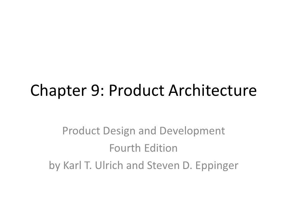 Chapter 9: Product Architecture Product Design and Development Fourth Edition by Karl T.