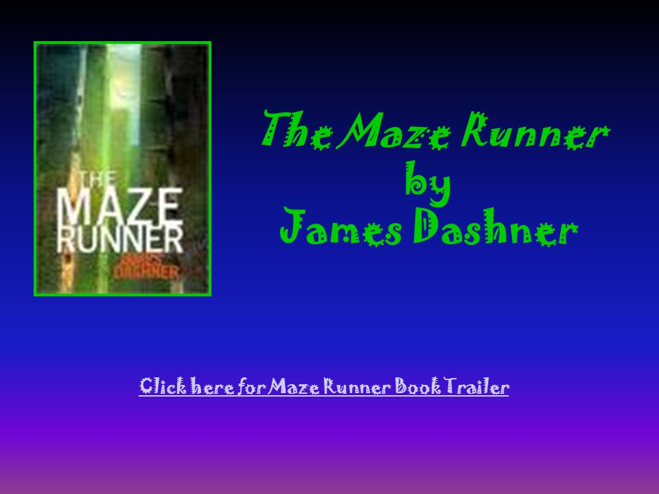 The Maze Runner by James Dashner Click here for Maze Runner Book Trailer