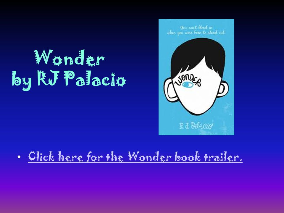Wonder by RJ Palacio Click here for the Wonder book trailer.