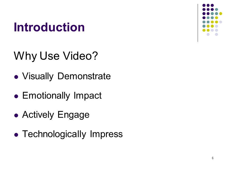 6 Why Use Video Visually Demonstrate Emotionally Impact Actively Engage Technologically Impress