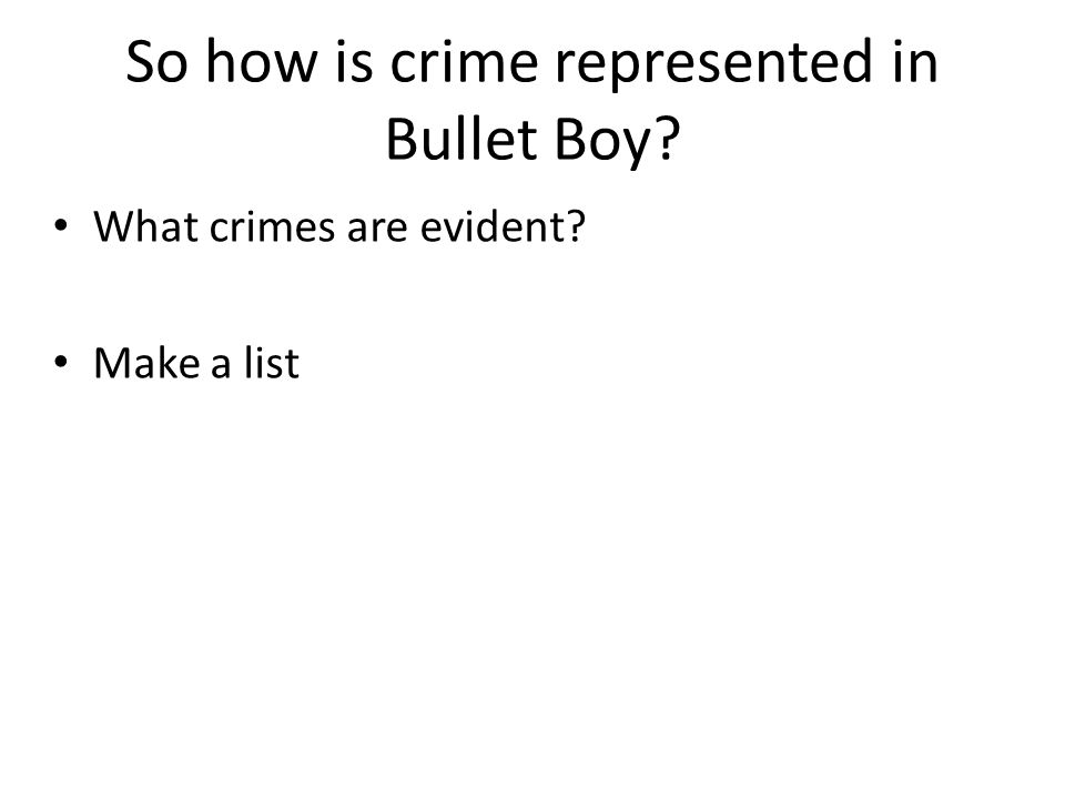 So how is crime represented in Bullet Boy? What crimes are evident? Make a list