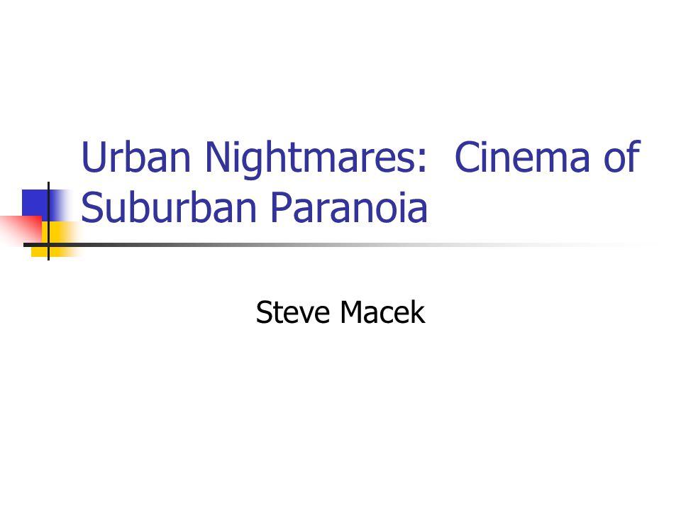 Urban Nightmares: Cinema of Suburban Paranoia Steve Macek