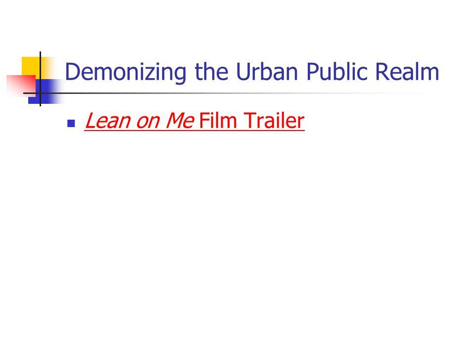 Demonizing the Urban Public Realm Lean on Me Film Trailer Lean on Me Film Trailer