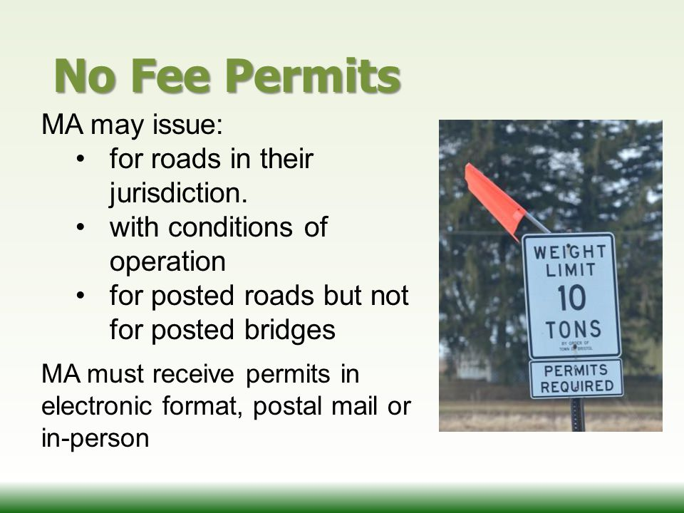 No Fee Permits MA may issue: for roads in their jurisdiction. with conditions of operation for posted roads but not for posted bridges MA must receive