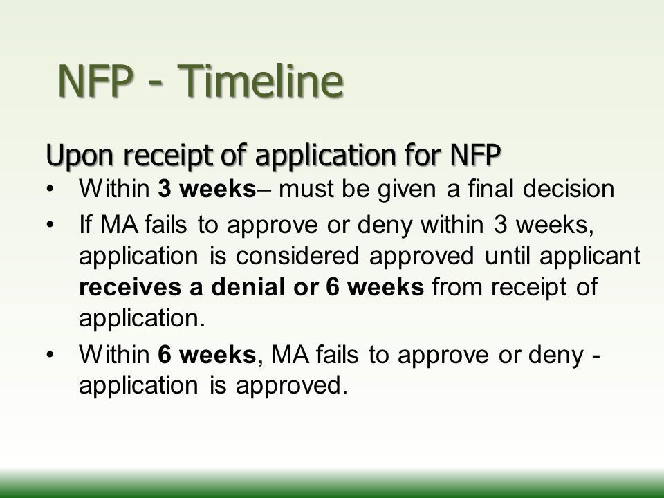 NFP - Timeline Upon receipt of application for NFP Within 3 weeks– must be given a final decision If MA fails to approve or deny within 3 weeks, appli