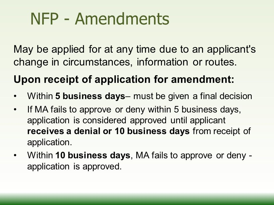 NFP - Amendments May be applied for at any time due to an applicant's change in circumstances, information or routes. Upon receipt of application for