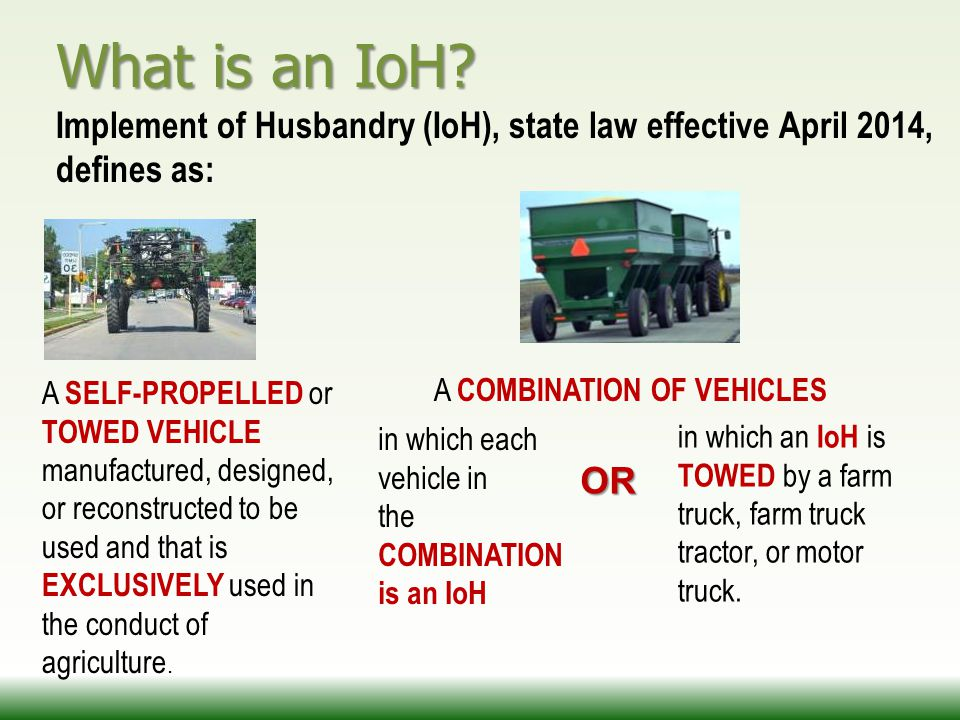 What is an IoH? A SELF-PROPELLED or TOWED VEHICLE manufactured, designed, or reconstructed to be used and that is EXCLUSIVELY used in the conduct of a