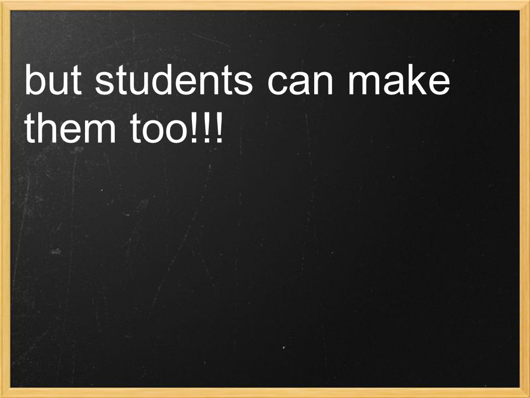 but students can make them too!!!