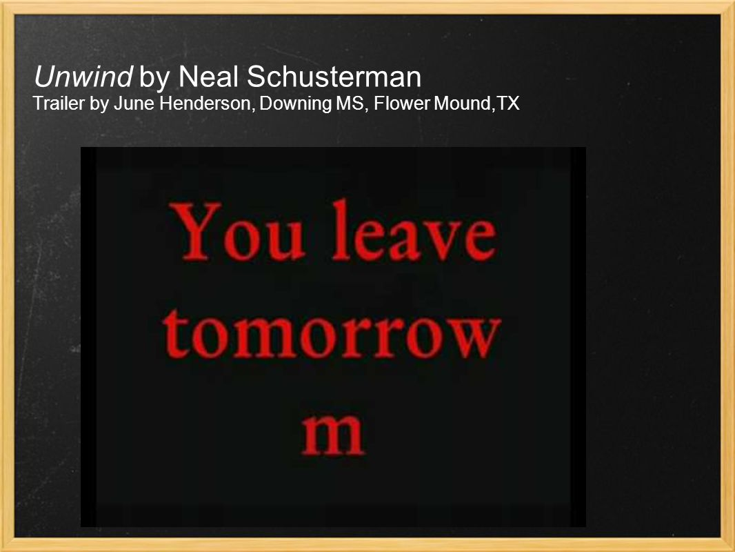 Unwind by Neal Schusterman Trailer by June Henderson, Downing MS, Flower Mound,TX