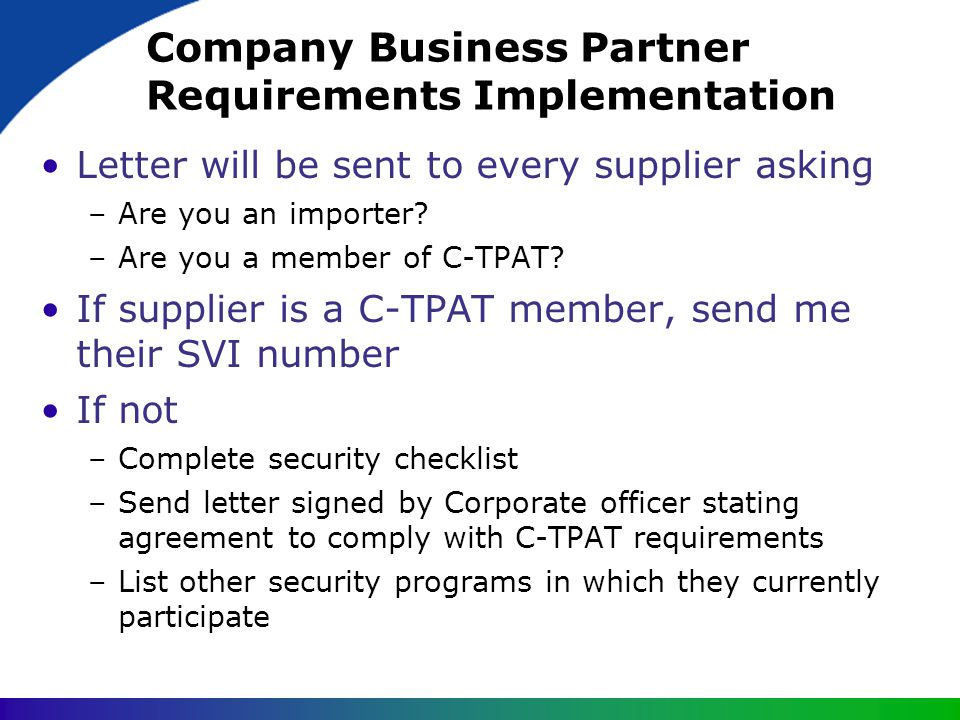 Company Business Partner Requirements Implementation Letter will be sent to every supplier asking –Are you an importer? –Are you a member of C-TPAT? I