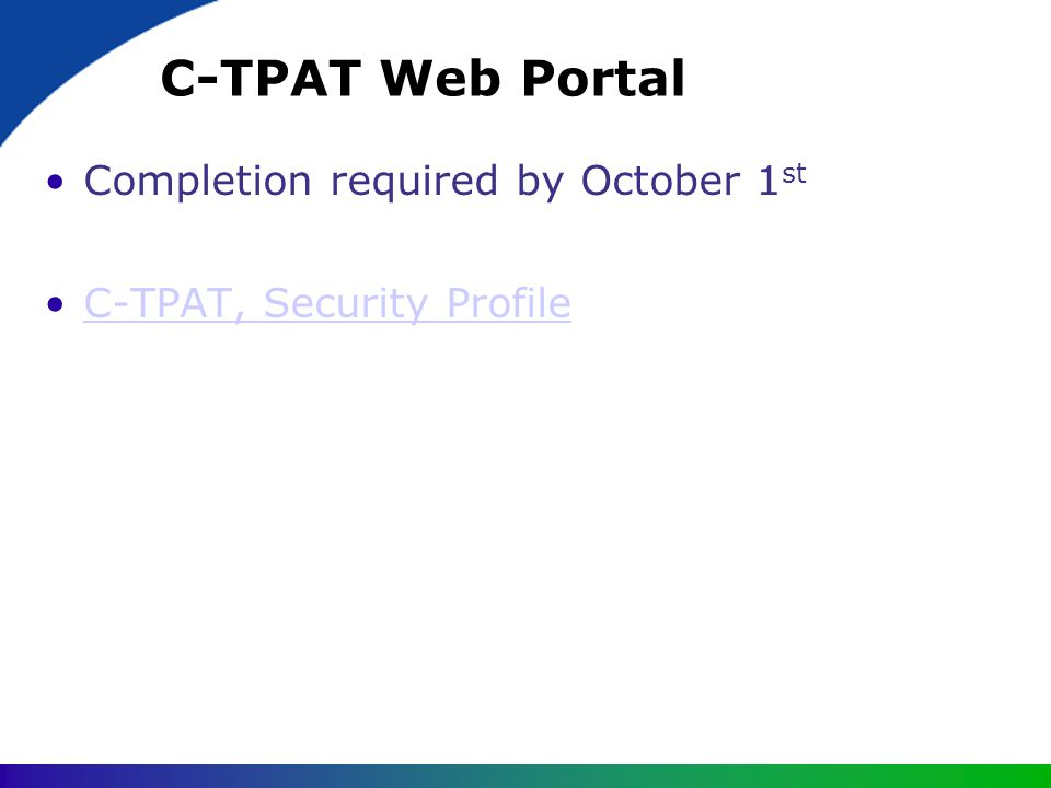 C-TPAT Web Portal Completion required by October 1 st C-TPAT, Security Profile