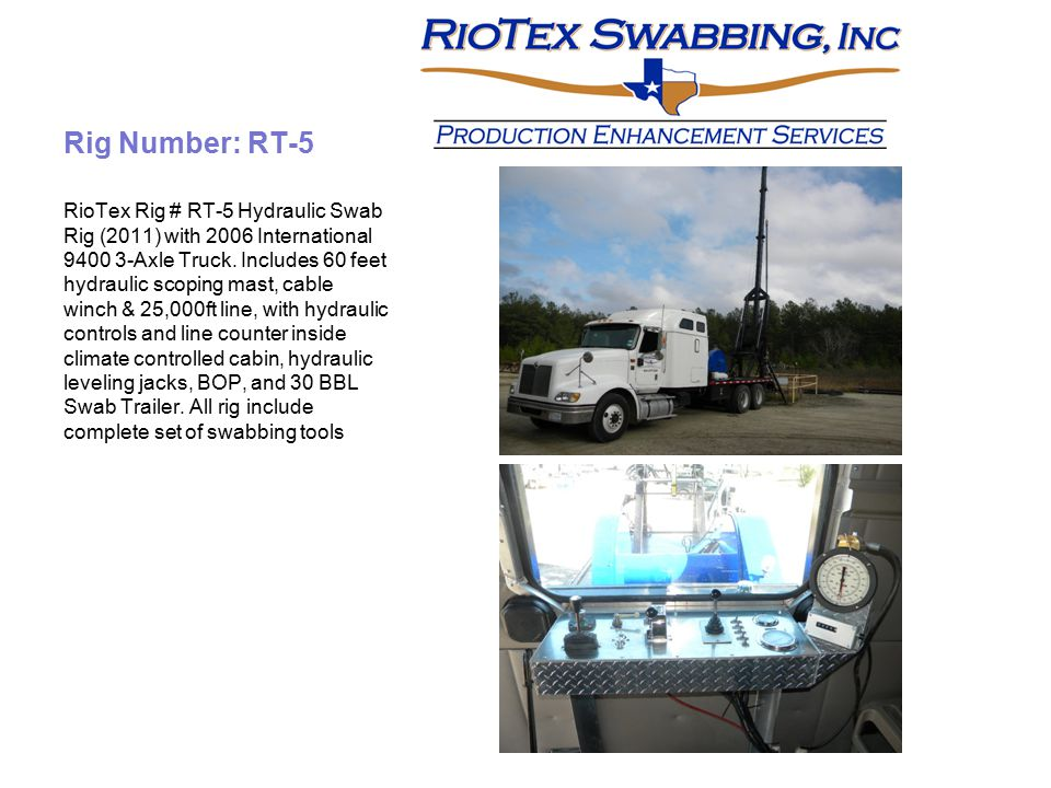 Rig Number: RT-5 RioTex Rig # RT-5 Hydraulic Swab Rig (2011) with 2006 International 9400 3-Axle Truck. Includes 60 feet hydraulic scoping mast, cable