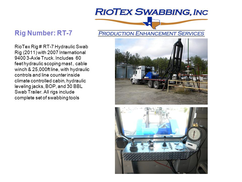 Rig Number: RT-7 RioTex Rig # RT-7 Hydraulic Swab Rig (2011) with 2007 International 9400 3-Axle Truck. Includes 60 feet hydraulic scoping mast, cable