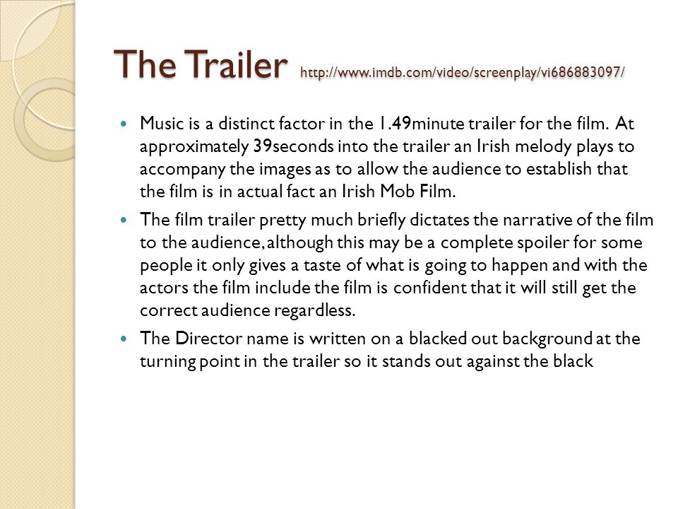The Trailer http://www.imdb.com/video/screenplay/vi686883097/ Music is a distinct factor in the 1.49minute trailer for the film.
