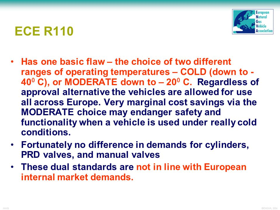 ©ENGVA, 2004mm/b y ECE R110 Has one basic flaw – the choice of two different ranges of operating temperatures – COLD (down to - 40 0 C), or MODERATE d