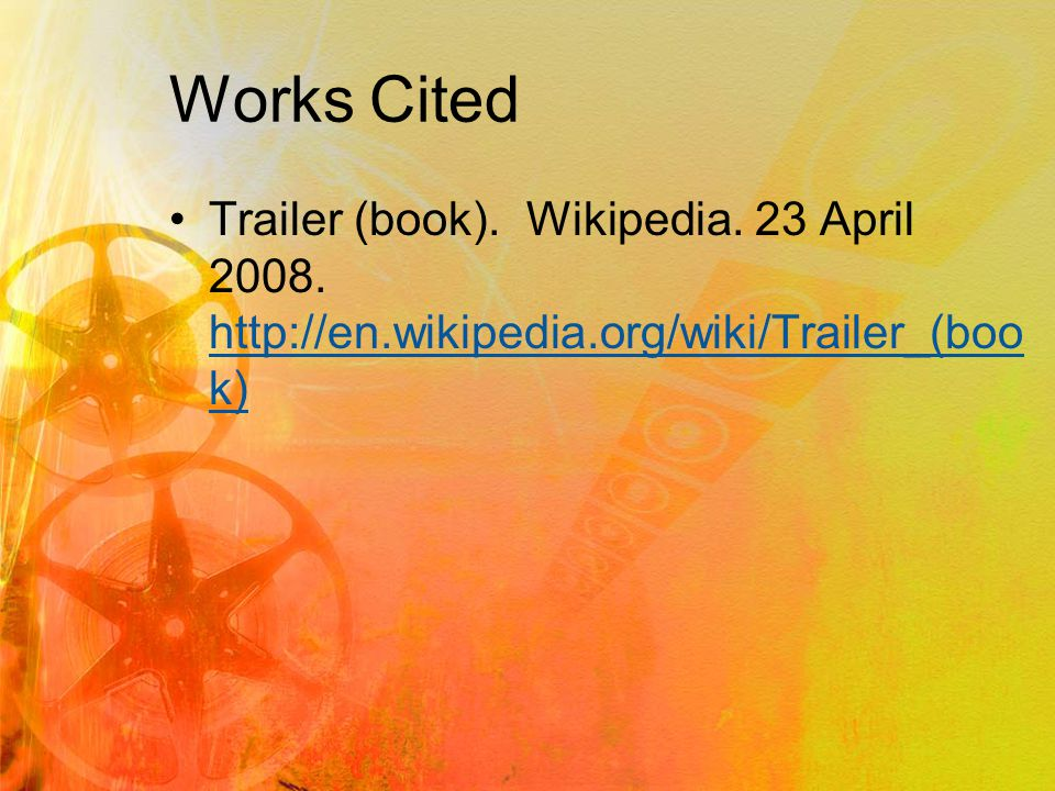 Works Cited Trailer (book). Wikipedia. 23 April 2008.