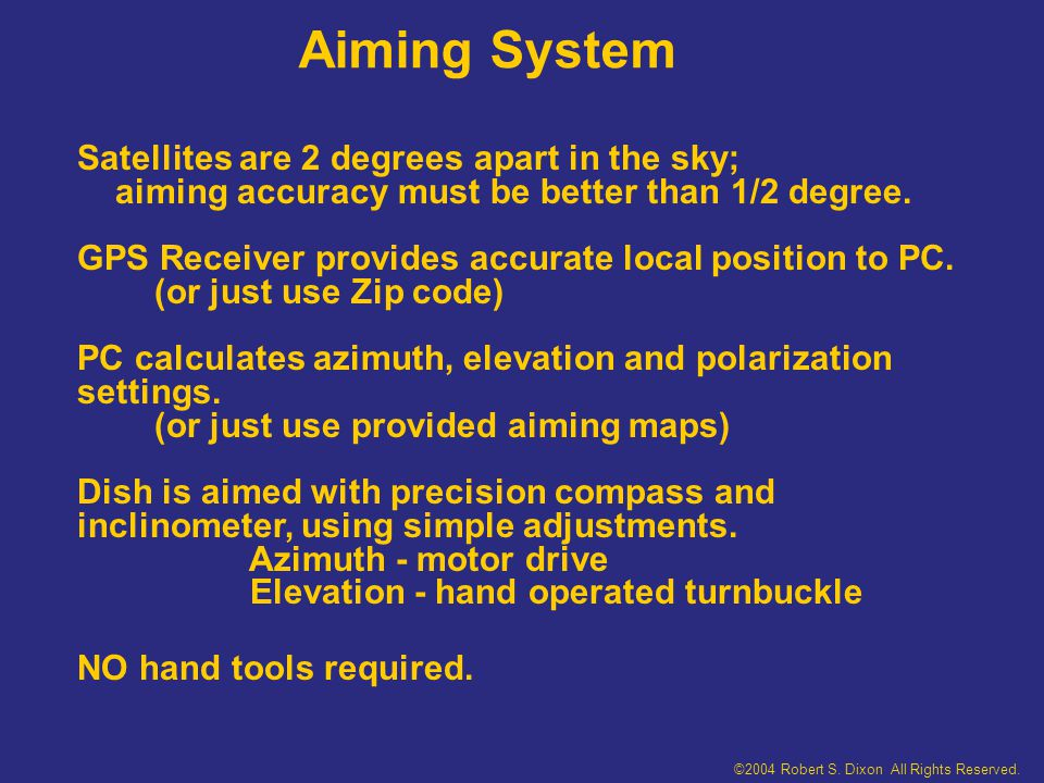 Aiming System Satellites are 2 degrees apart in the sky; aiming accuracy must be better than 1/2 degree.