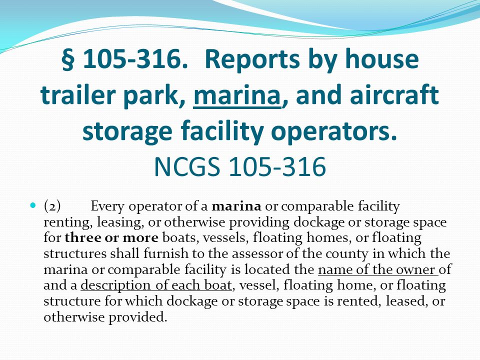 § 105 ‑ 316. Reports by house trailer park, marina, and aircraft storage facility operators. NCGS 105-316 (2) Every operator of a marina or comparable