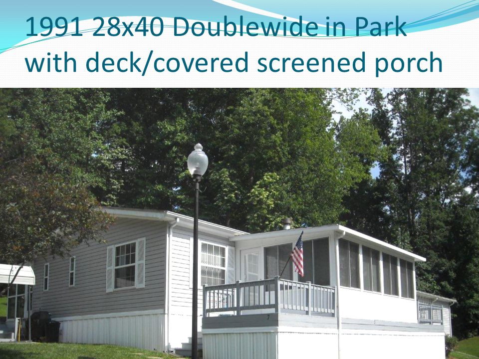 1991 28x40 Doublewide in Park with deck/covered screened porch
