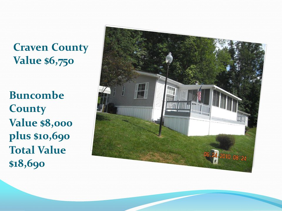 Craven County Value $6,750 Buncombe County Value $8,000 plus $10,690 Total Value $18,690