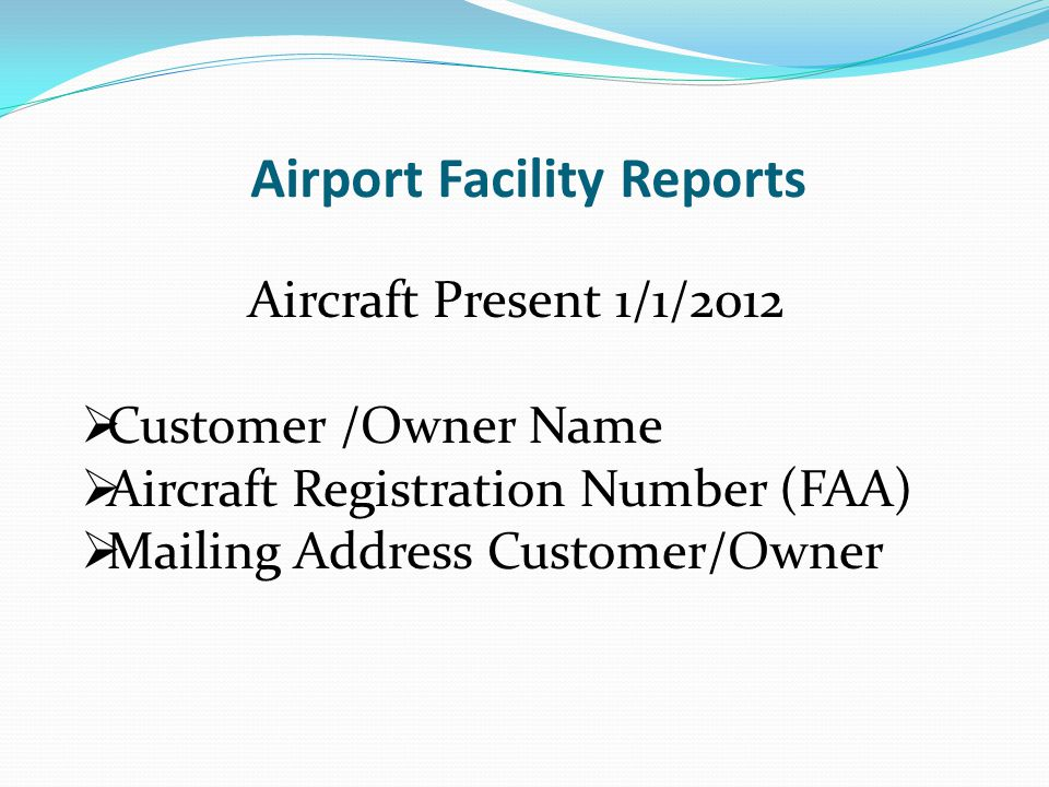 Airport Facility Reports Aircraft Present 1/1/2012  Customer /Owner Name  Aircraft Registration Number (FAA)  Mailing Address Customer/Owner