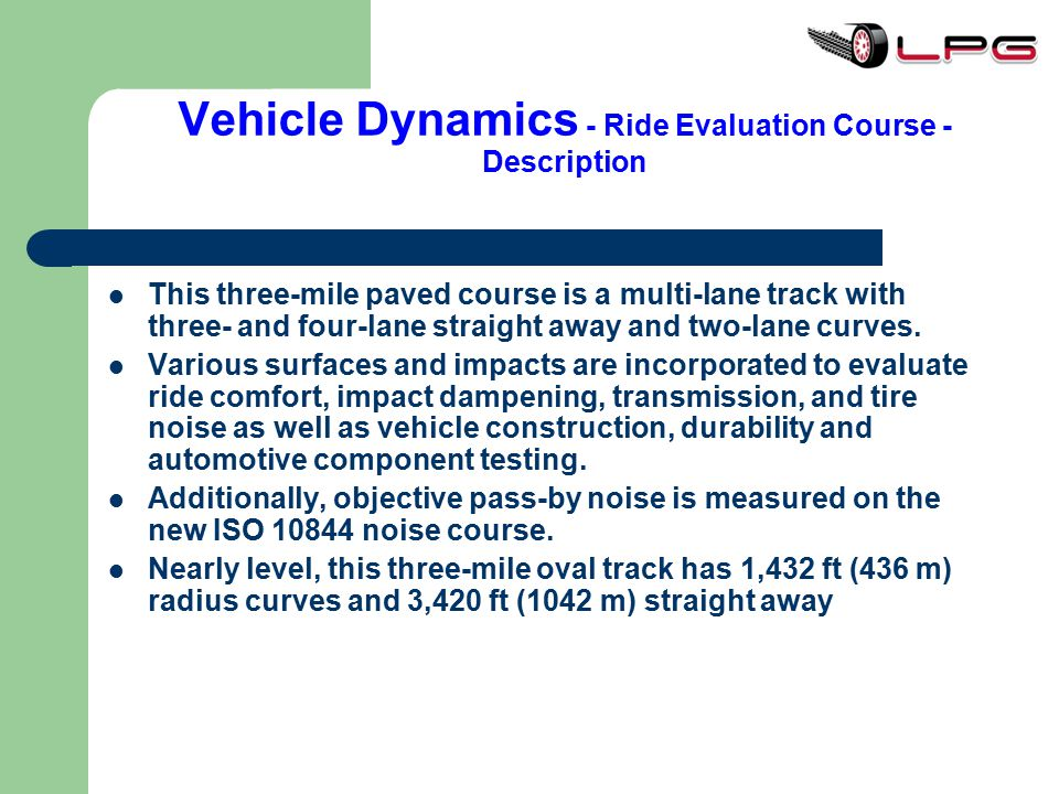 Vehicle Dynamics - Ride Evaluation Course - Description This three-mile paved course is a multi-lane track with three- and four-lane straight away and