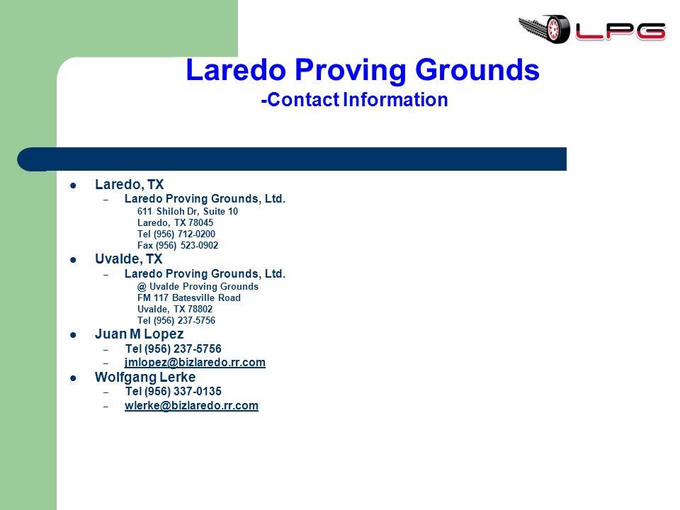 Laredo Proving Grounds -Contact Information Laredo, TX – Laredo Proving Grounds, Ltd. 611 Shiloh Dr, Suite 10 Laredo, TX 78045 Tel (956) 712-0200 Fax