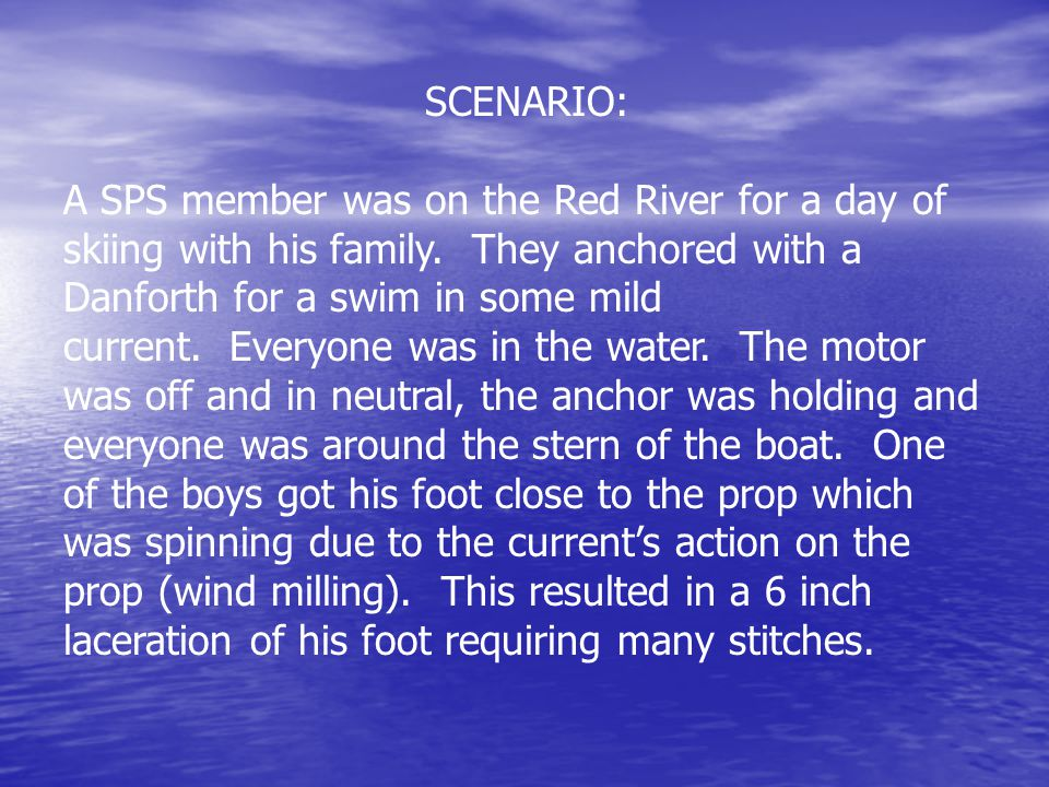 SCENARIO: A SPS member was on the Red River for a day of skiing with his family. They anchored with a Danforth for a swim in some mild current. Everyo
