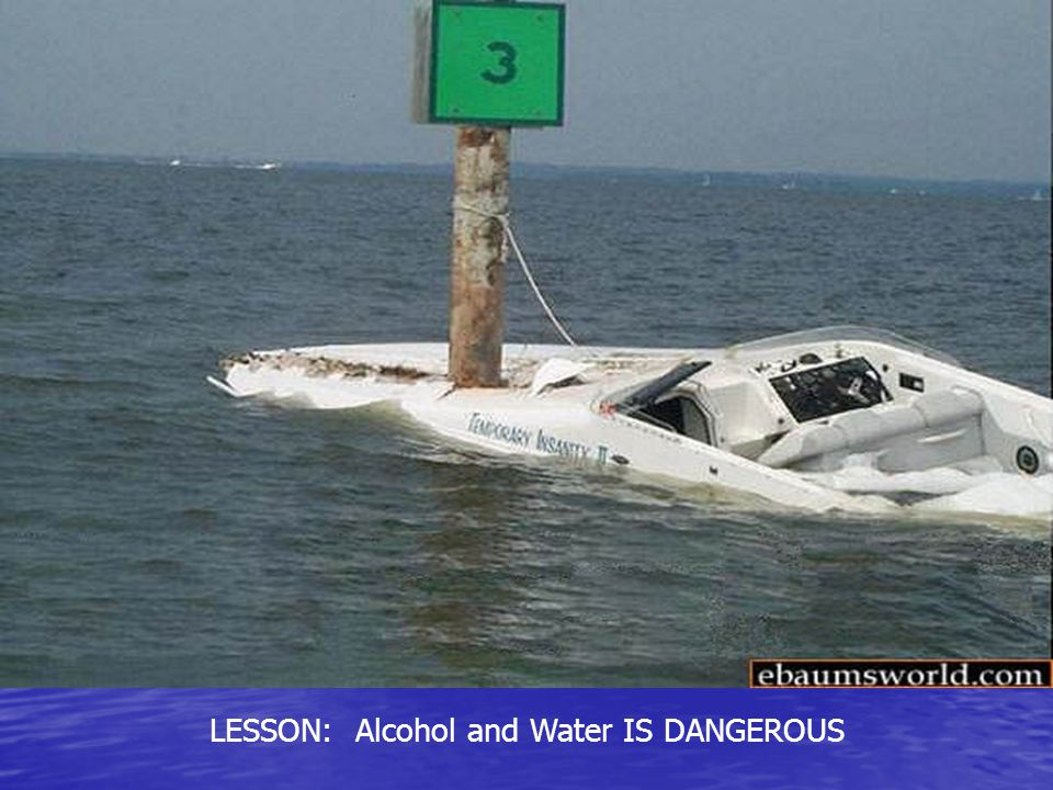 LESSON: Alcohol and Water IS DANGEROUS