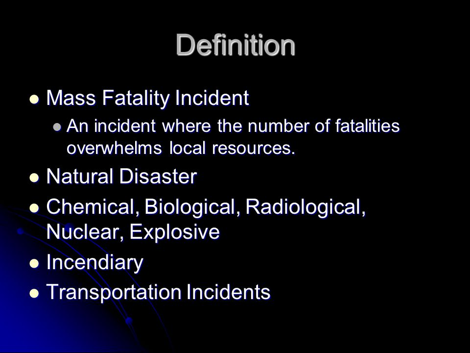 Definition Mass Fatality Incident Mass Fatality Incident An incident where the number of fatalities overwhelms local resources. An incident where the