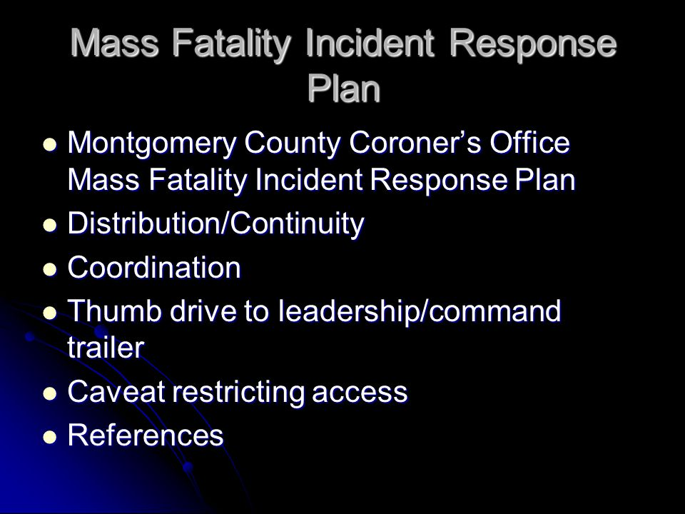 Mass Fatality Incident Response Plan Montgomery County Coroner's Office Mass Fatality Incident Response Plan Montgomery County Coroner's Office Mass F