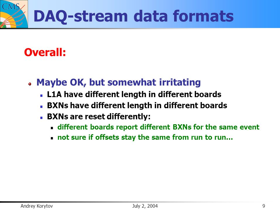 Andrey Korytov July 2, 2004 10 DQM Suite Data Unpacking: not stable, crippled the DQM effort significantly Rick basically withdrew (now works for HCal) ??.