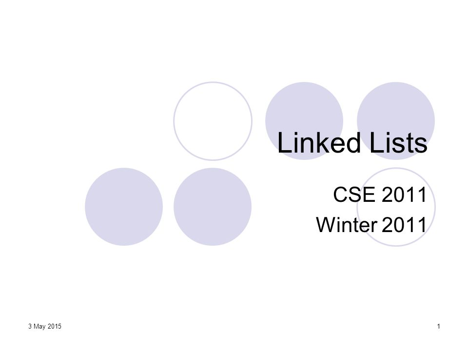 3 May 20151 Linked Lists CSE 2011 Winter 2011