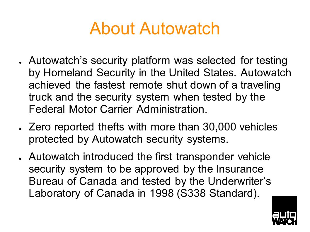 About Autowatch ● Autowatch's security platform was selected for testing by Homeland Security in the United States. Autowatch achieved the fastest rem