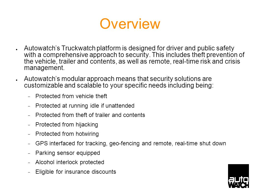 2 Overview ● Autowatch's Truckwatch platform is designed for driver and public safety with a comprehensive approach to security. This includes theft p