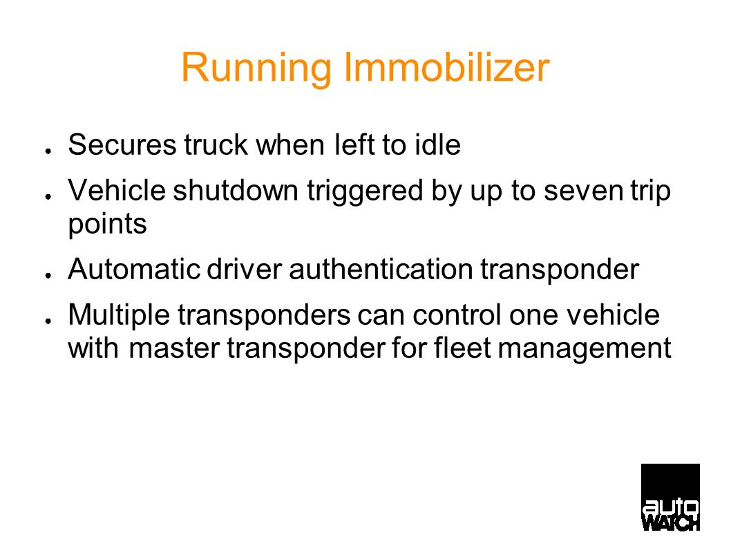 Running Immobilizer ● Secures truck when left to idle ● Vehicle shutdown triggered by up to seven trip points ● Automatic driver authentication transponder ● Multiple transponders can control one vehicle with master transponder for fleet management