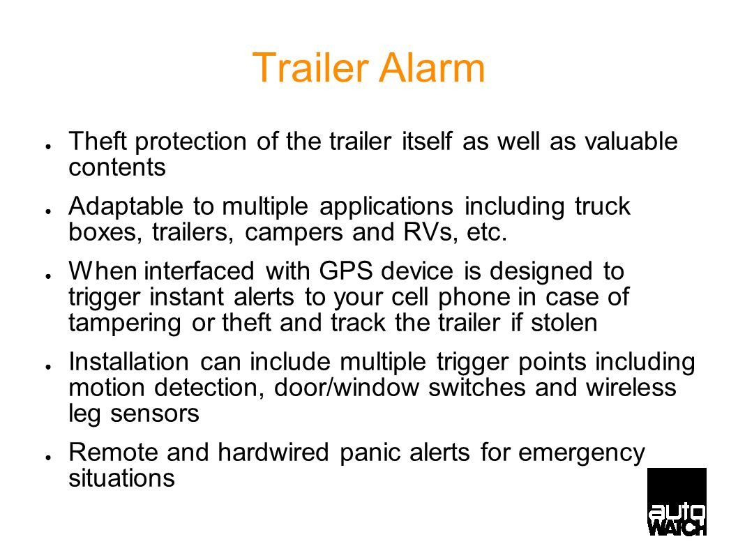 Trailer Alarm ● Theft protection of the trailer itself as well as valuable contents ● Adaptable to multiple applications including truck boxes, trailers, campers and RVs, etc.