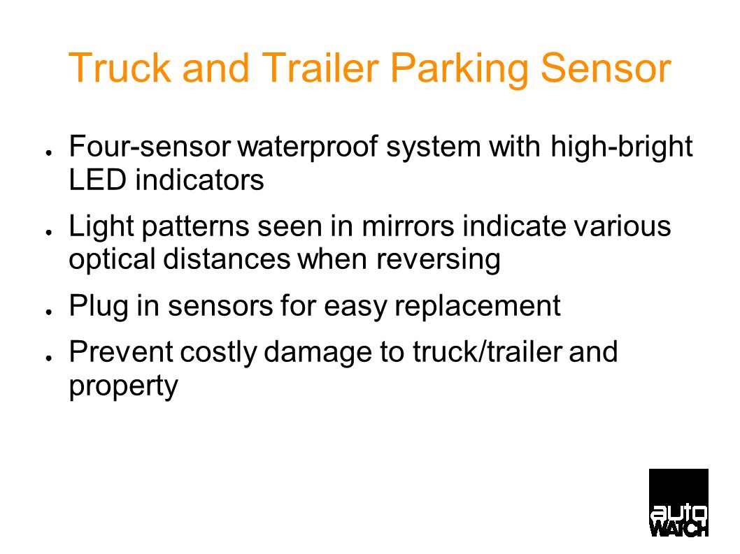 Truck and Trailer Parking Sensor ● Four-sensor waterproof system with high-bright LED indicators ● Light patterns seen in mirrors indicate various optical distances when reversing ● Plug in sensors for easy replacement ● Prevent costly damage to truck/trailer and property