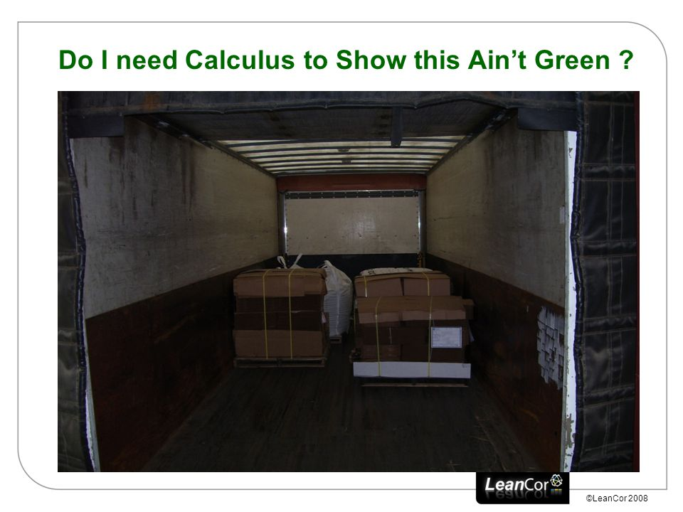 ©LeanCor 2008 Do I need Calculus to Show this Ain't Green