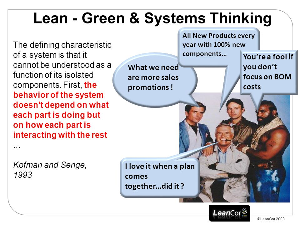 ©LeanCor 2008 Lean - Green & Systems Thinking The defining characteristic of a system is that it cannot be understood as a function of its isolated components.