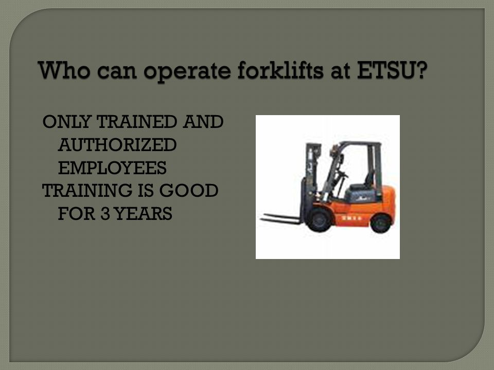 Authorized Employee: One who has completed the University's required training for the safe operation of forklifts.